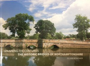 Spanning the Centuries - the historic bridges of Northamptonshire